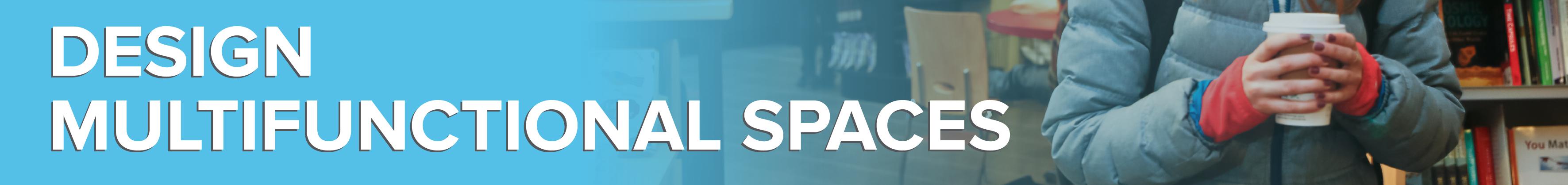 Design multifunctional spaces
