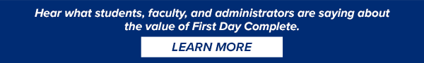 Hear what students, faculty, and administrators are saying about the value of First Day Complete.